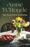 Anne B Ragdes bok Det finns alltid förlåtelse