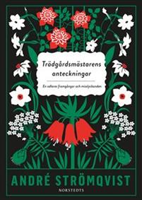 André Strömqvists bok Trädgårdsmästarens anteckningar