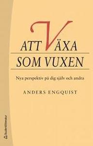 Anders Engquists bok Att växa som vuxen Nya perspektiv på dig själv och andra